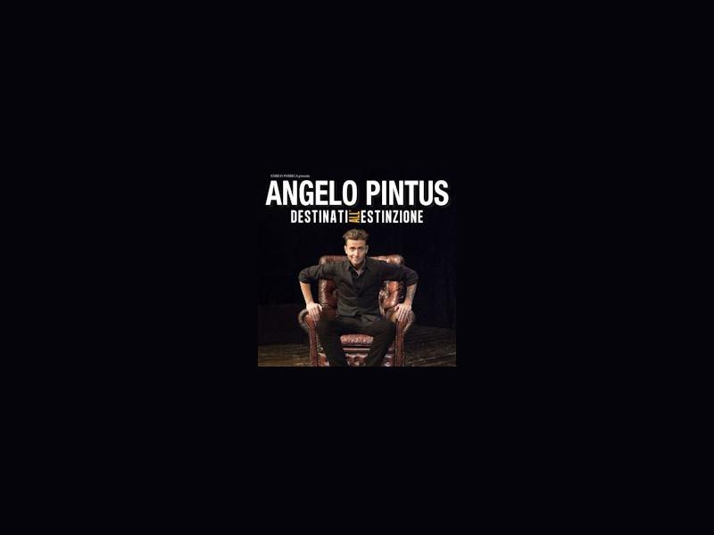 Angelo Pintus - Destinati all'Estinzione